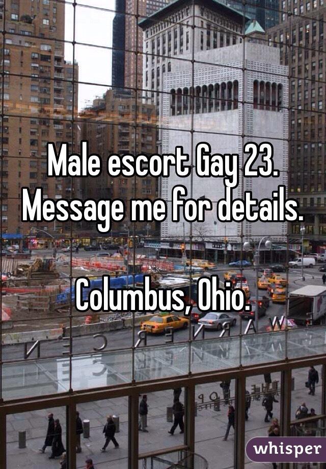 Male escort Gay 23. Message me for details.   Columbus, Ohio.