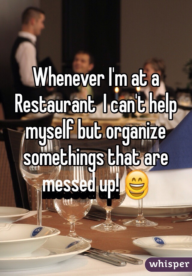Whenever I'm at a Restaurant  I can't help myself but organize somethings that are messed up! 😄