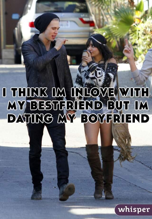 i think im inlove with my bestfriend but im dating my boyfriend