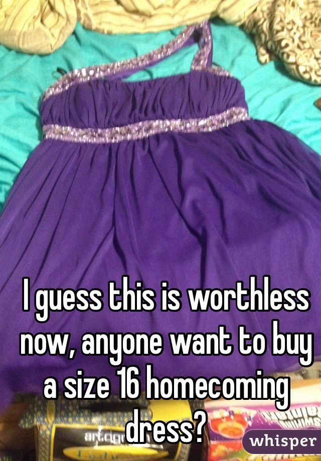 I guess this is worthless now, anyone want to buy a size 16 homecoming dress?