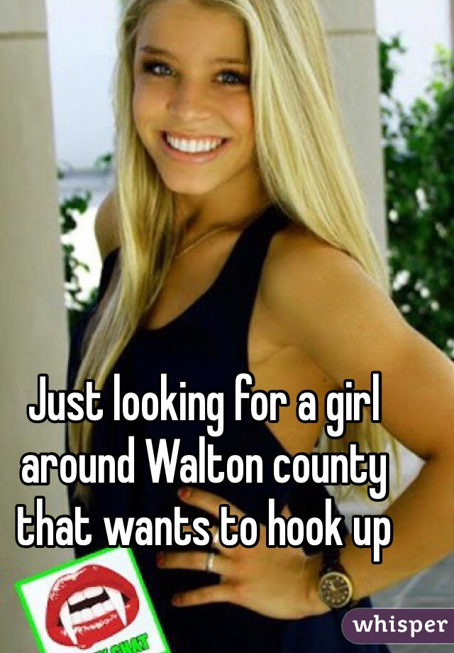 Just looking for a girl around Walton county that wants to hook up
