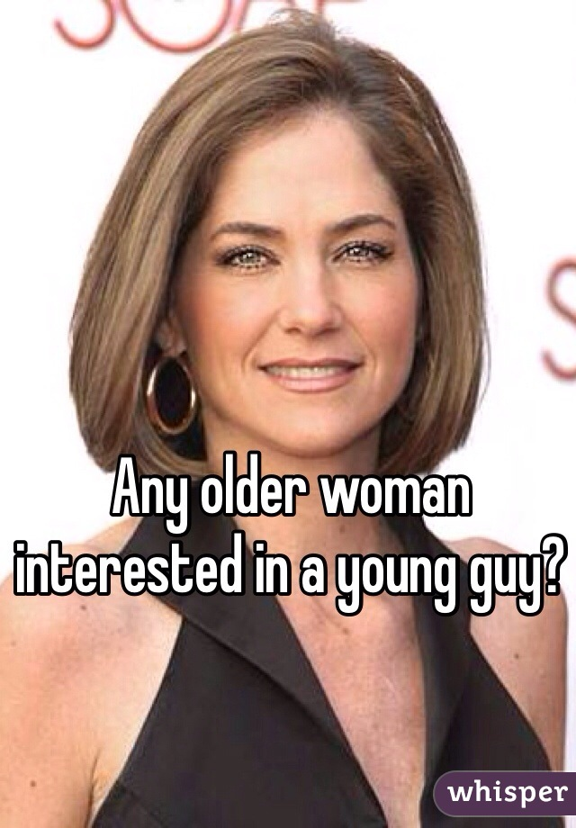 Any older woman interested in a young guy?