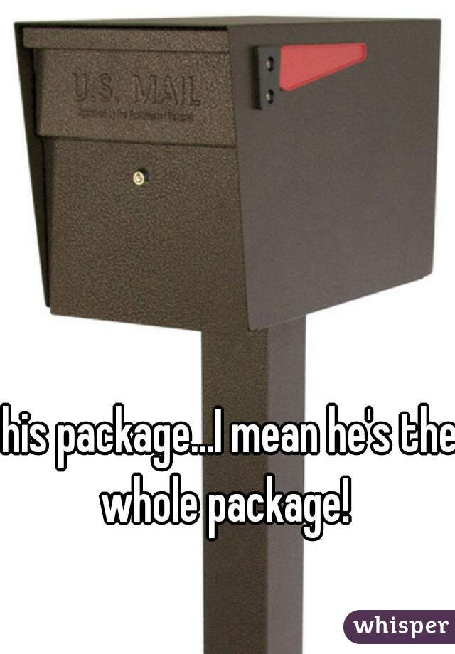 his package...I mean he's the whole package!
