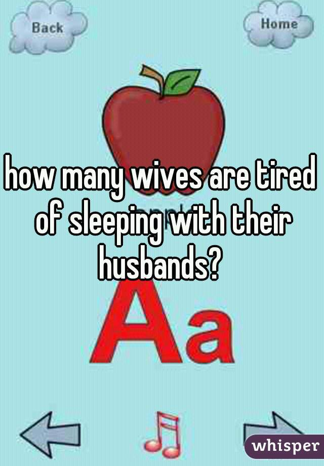 how many wives are tired of sleeping with their husbands?