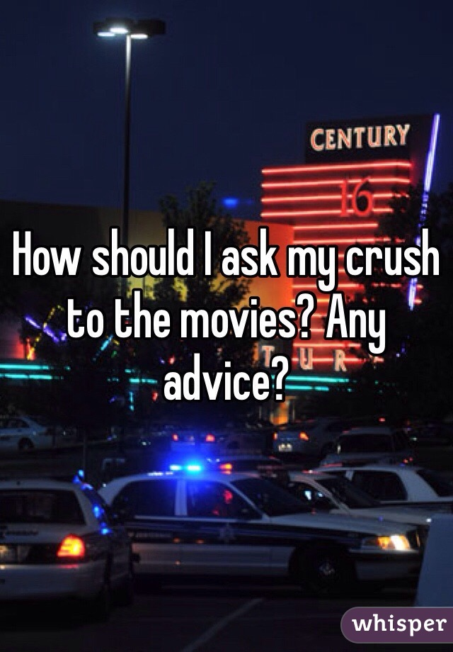 How should I ask my crush to the movies? Any advice?