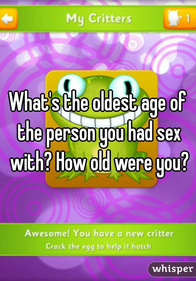 What's the oldest age of the person you had sex with? How old were you?