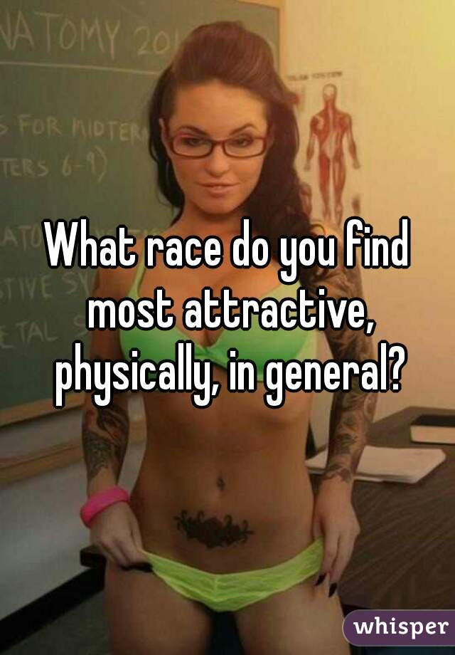 What race do you find most attractive, physically, in general?