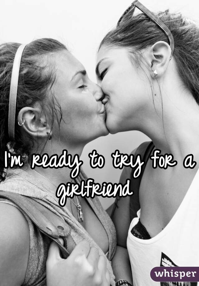 I'm ready to try for a girlfriend