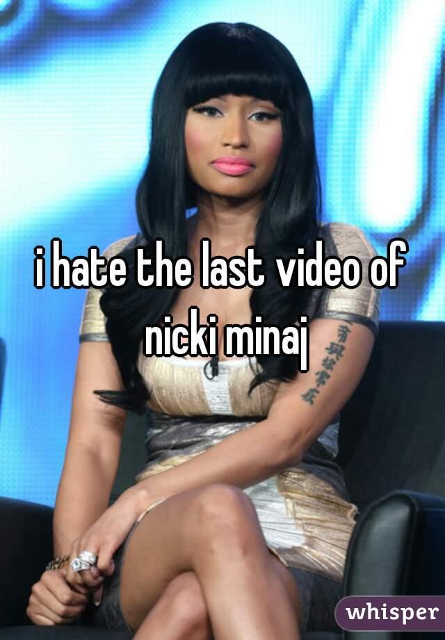 i hate the last video of nicki minaj