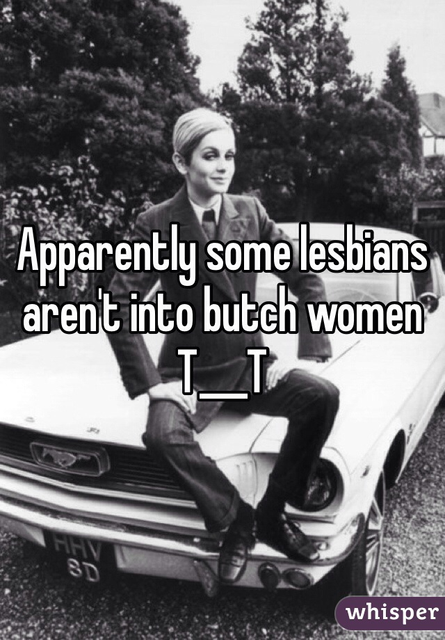 Apparently some lesbians aren't into butch women T___T