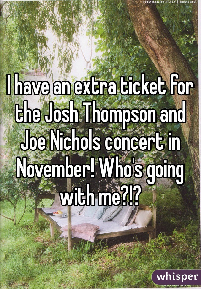 I have an extra ticket for the Josh Thompson and Joe Nichols concert in November! Who's going with me?!?