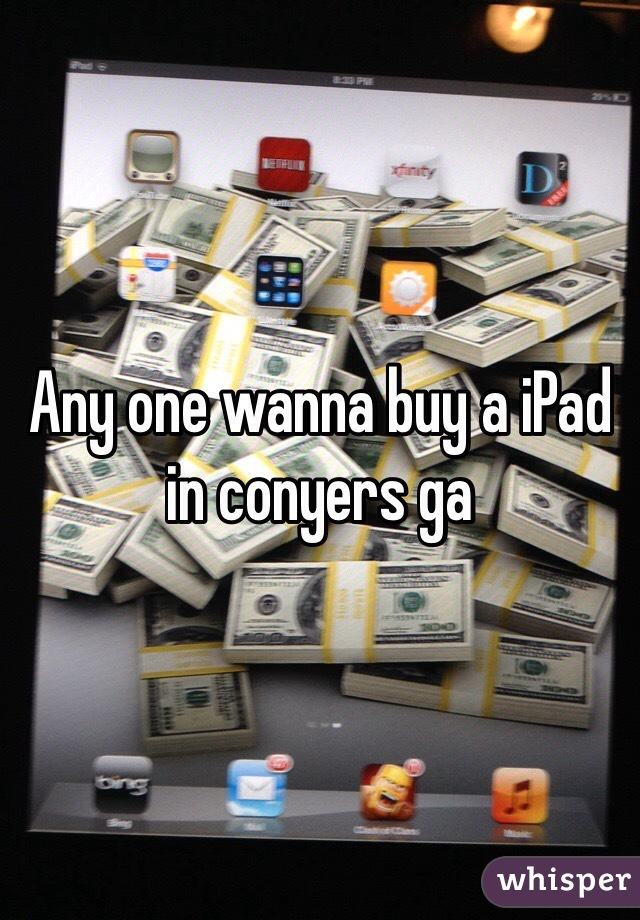 Any one wanna buy a iPad in conyers ga