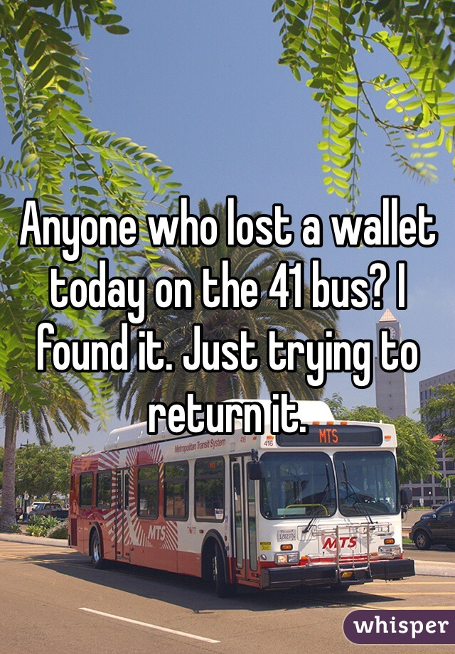 Anyone who lost a wallet today on the 41 bus? I found it. Just trying to return it.