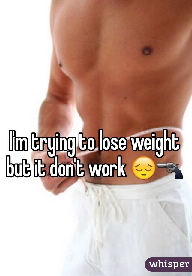I'm trying to lose weight but it don't work 😔🔫