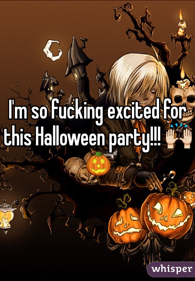 I'm so fucking excited for this Halloween party!!! 🙌🎃