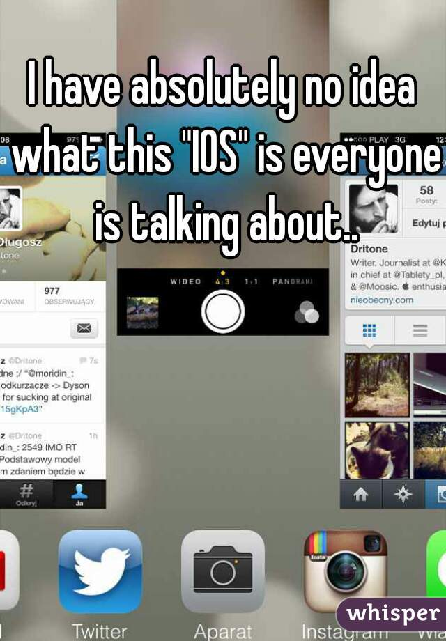 """I have absolutely no idea what this """"IOS"""" is everyone is talking about.."""