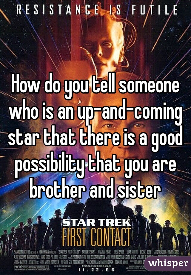 How do you tell someone who is an up-and-coming star that there is a good possibility that you are brother and sister