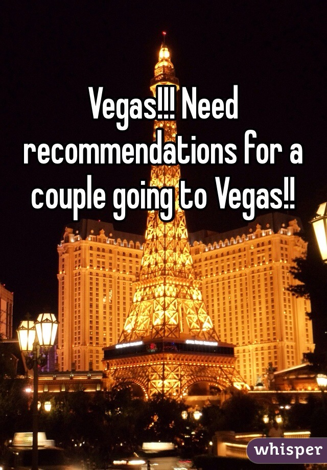Vegas!!! Need recommendations for a couple going to Vegas!!
