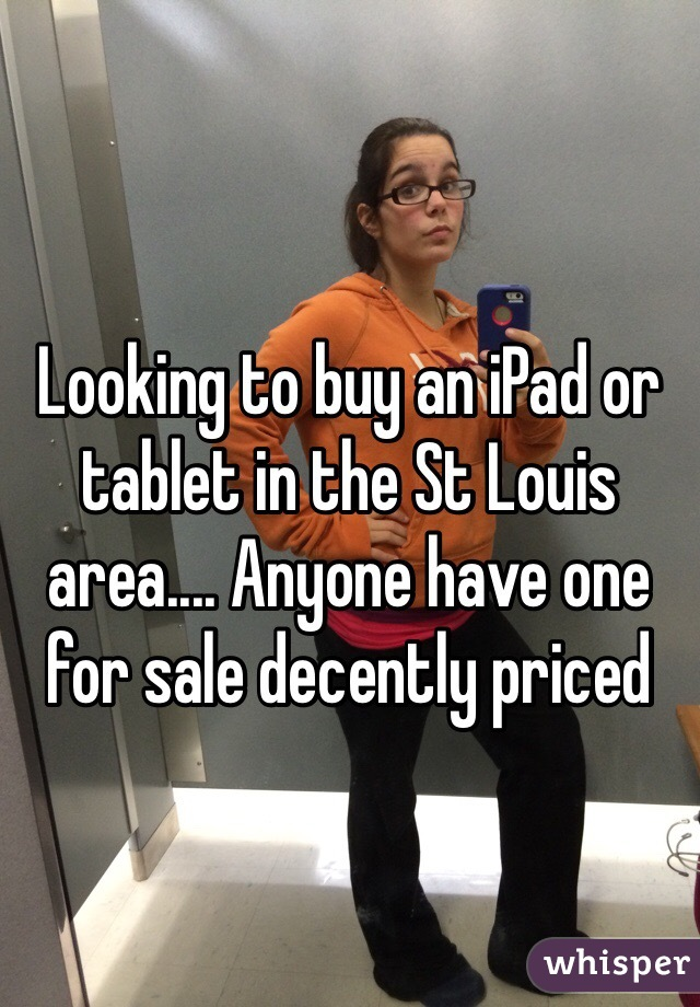 Looking to buy an iPad or tablet in the St Louis area.... Anyone have one for sale decently priced