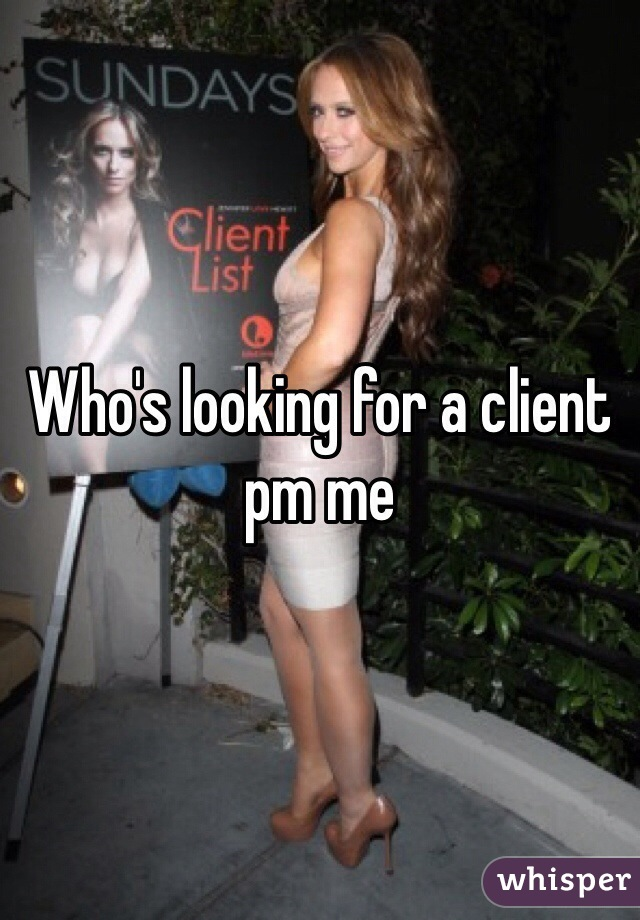 Who's looking for a client pm me