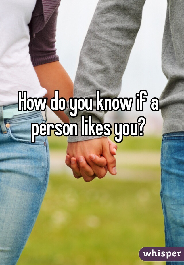 How do you know if a person likes you?