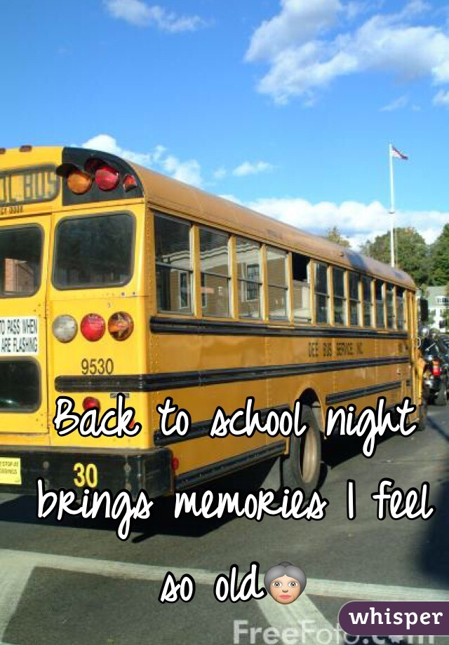 Back to school night brings memories I feel so old👵