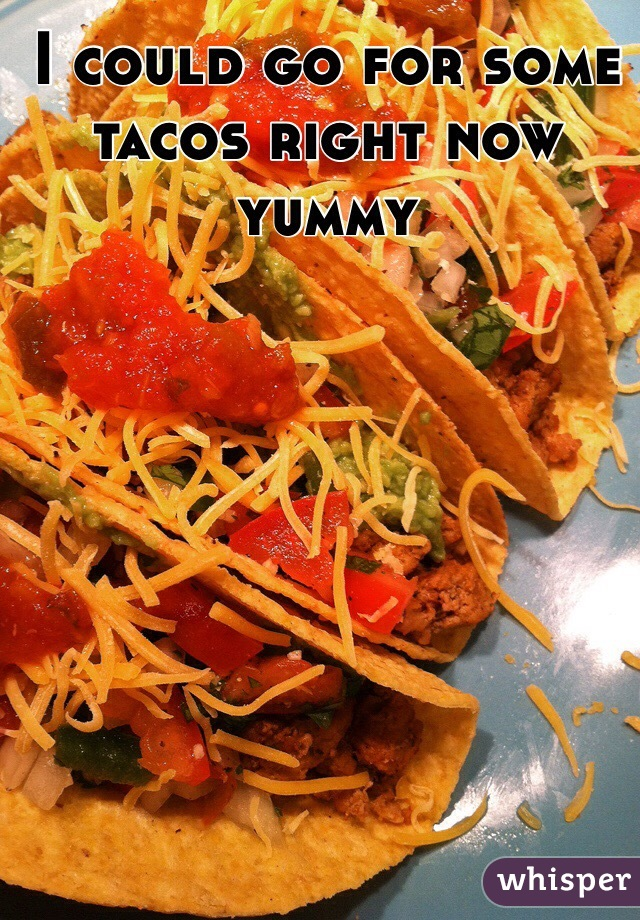 I could go for some tacos right now yummy