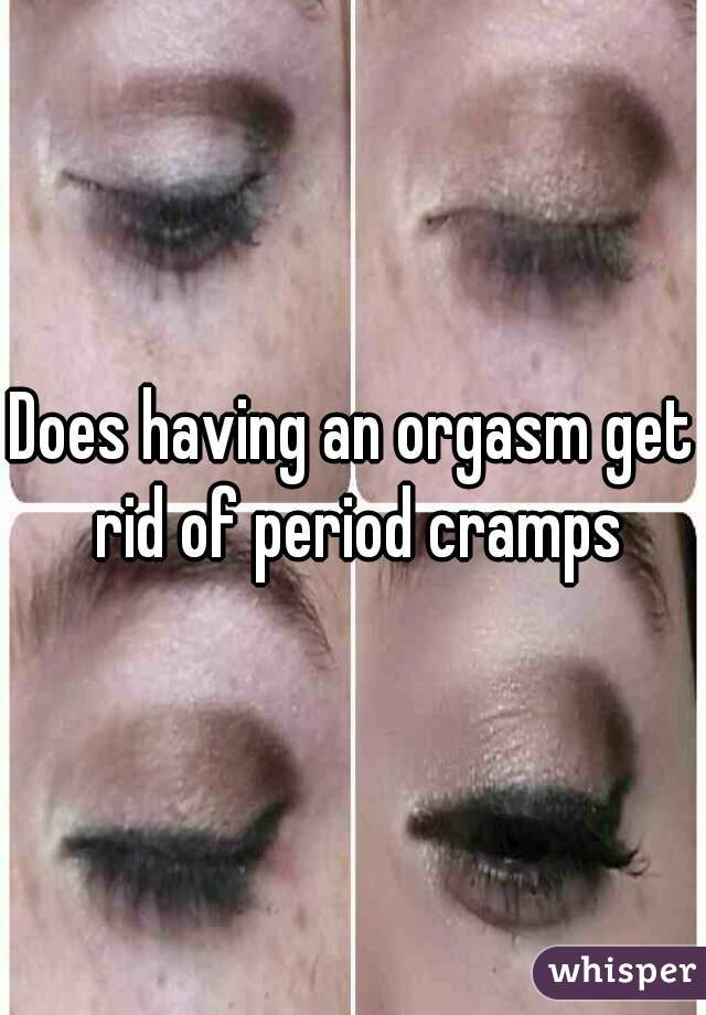 Does having an orgasm get rid of period cramps