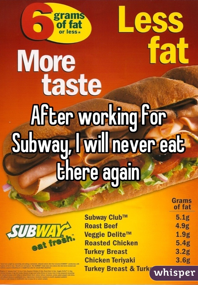 After working for Subway, I will never eat there again