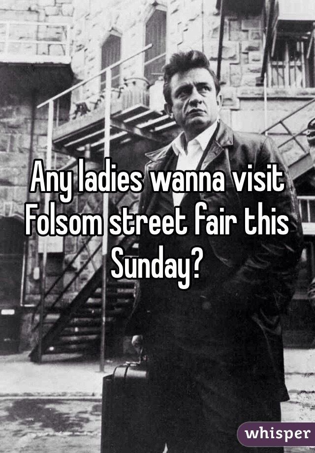 Any ladies wanna visit Folsom street fair this Sunday?