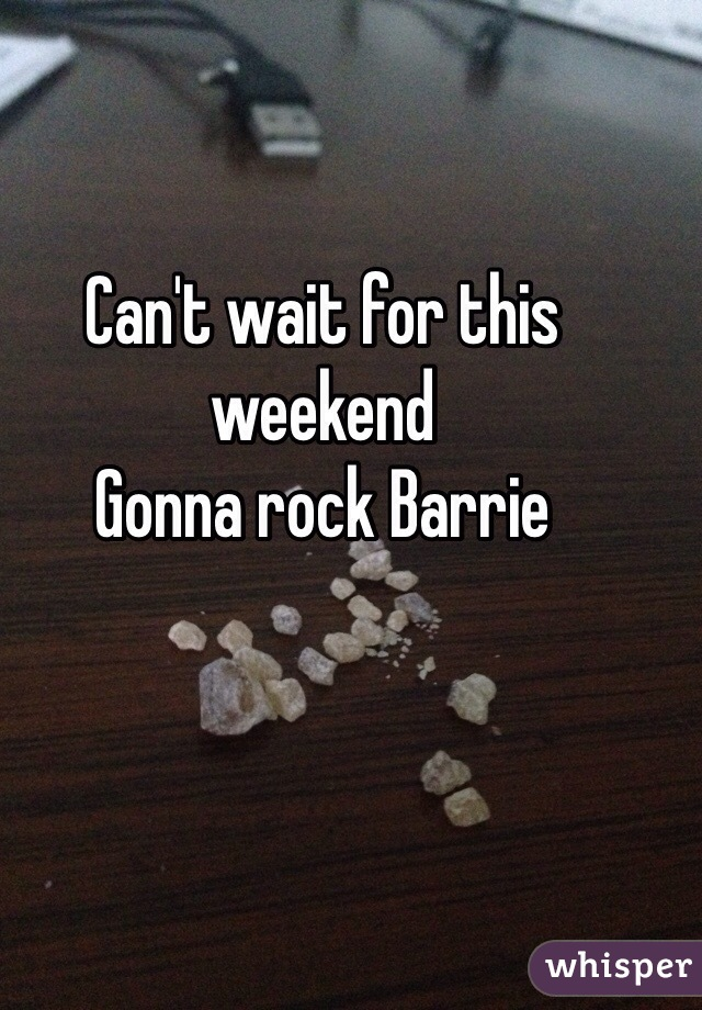 Can't wait for this weekend Gonna rock Barrie
