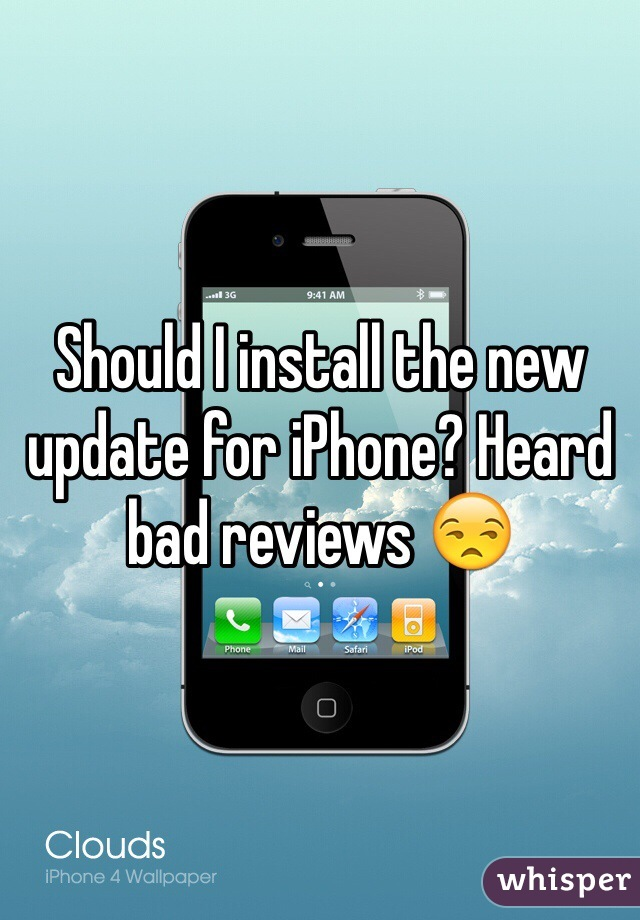 Should I install the new update for iPhone? Heard bad reviews 😒
