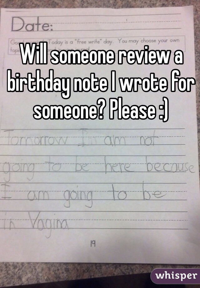 Will someone review a birthday note I wrote for someone? Please :)