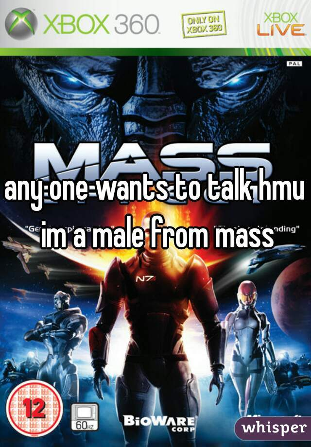 any one wants to talk hmu im a male from mass