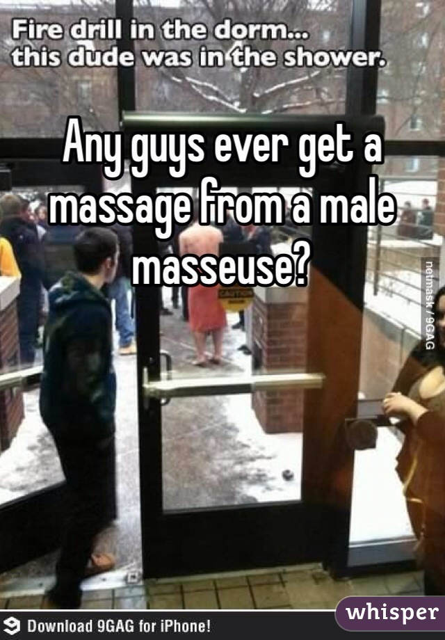 Any guys ever get a massage from a male masseuse?