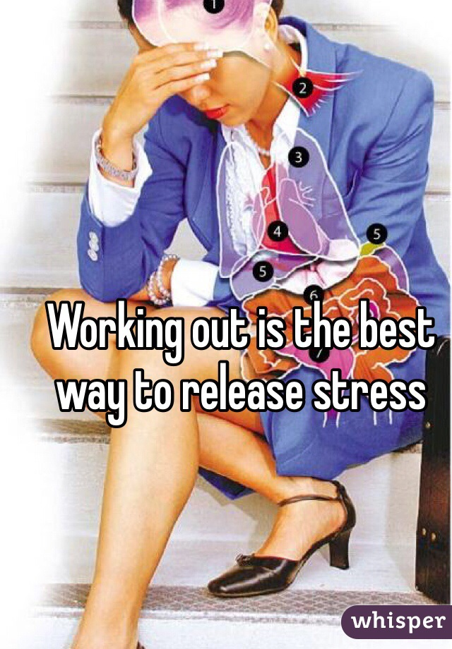 Working out is the best way to release stress
