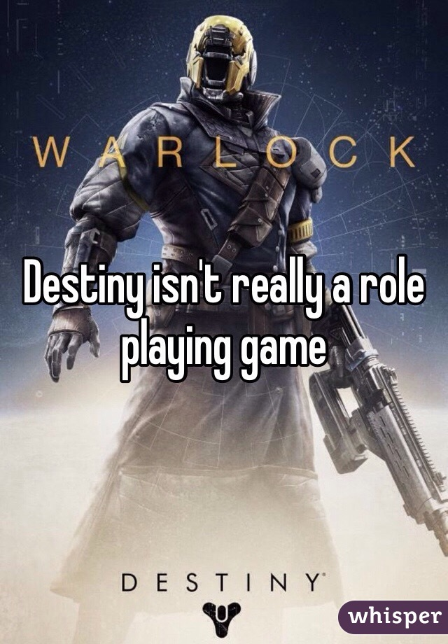 Destiny isn't really a role playing game