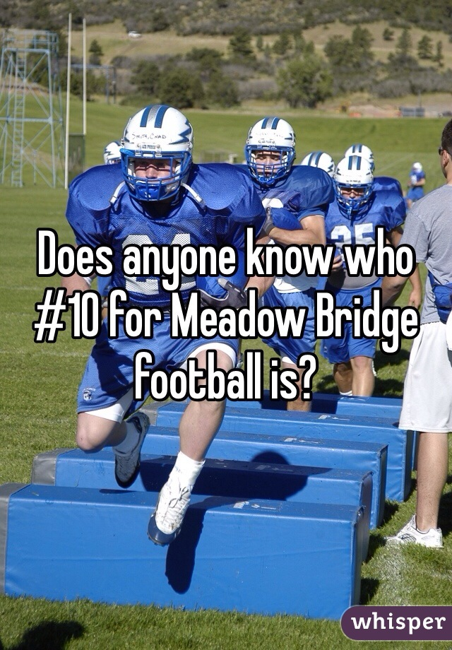Does anyone know who #10 for Meadow Bridge football is?