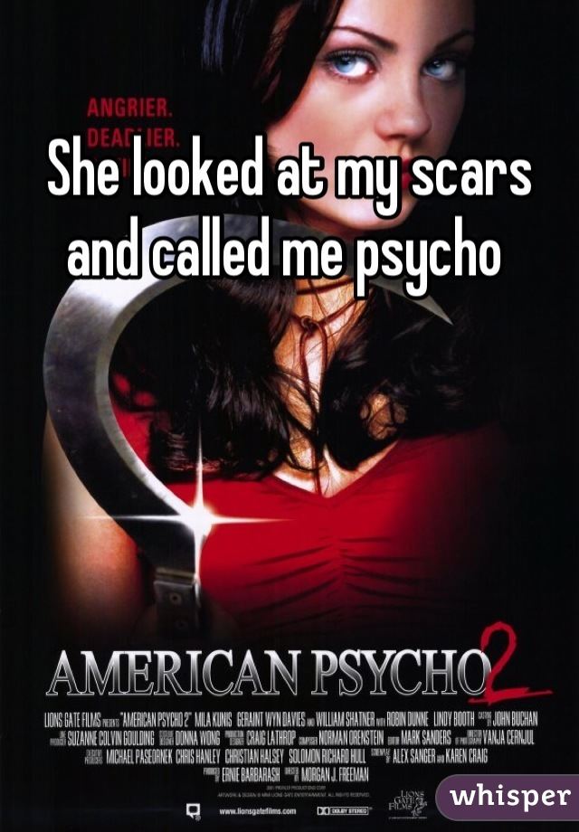 She looked at my scars and called me psycho