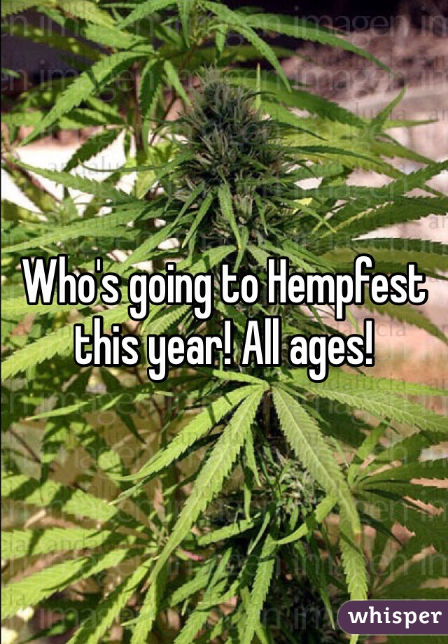 Who's going to Hempfest this year! All ages!
