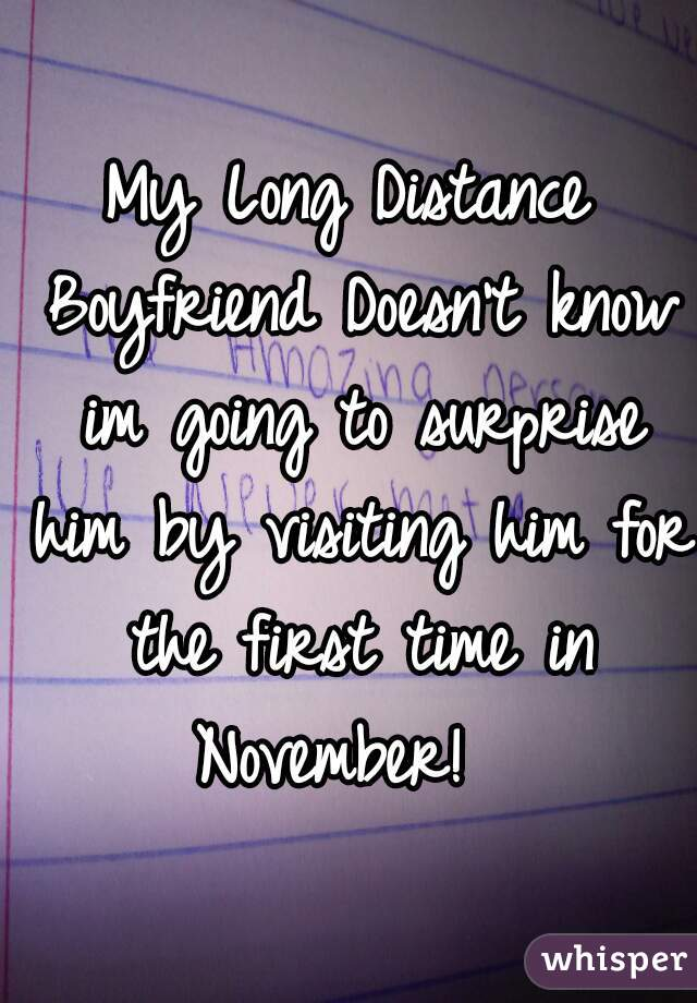 My Long Distance Boyfriend Doesn't know im going to surprise him by visiting him for the first time in November!
