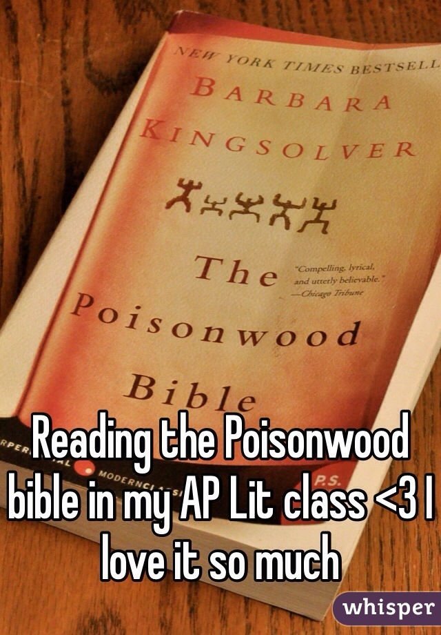 Reading the Poisonwood bible in my AP Lit class <3 I love it so much