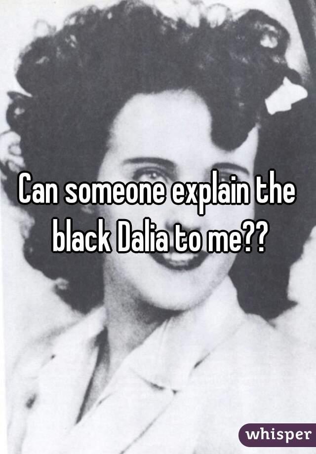 Can someone explain the black Dalia to me??