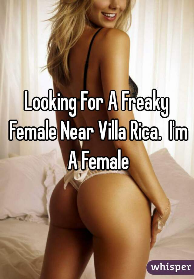Looking For A Freaky Female Near Villa Rica.  I'm A Female