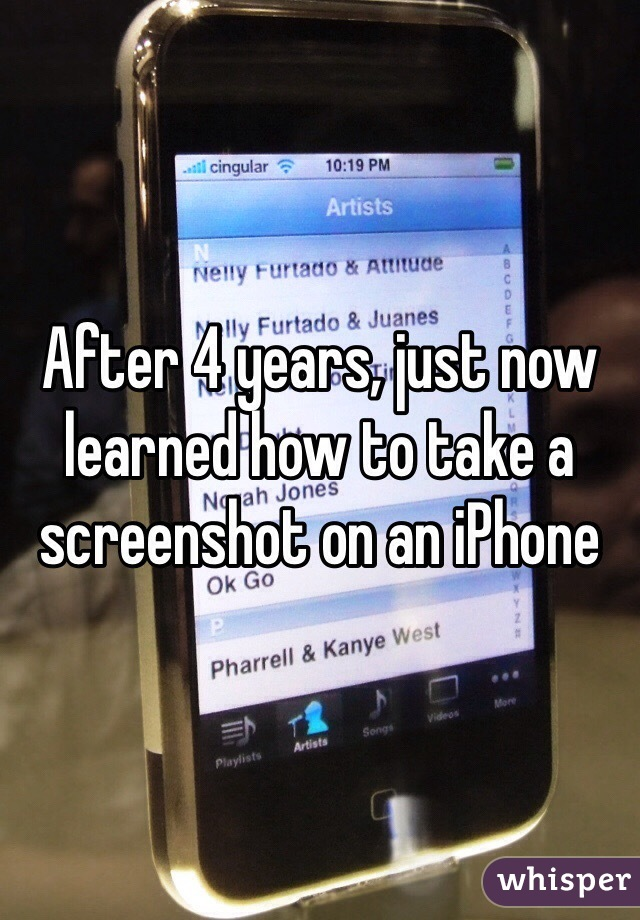 After 4 years, just now learned how to take a screenshot on an iPhone