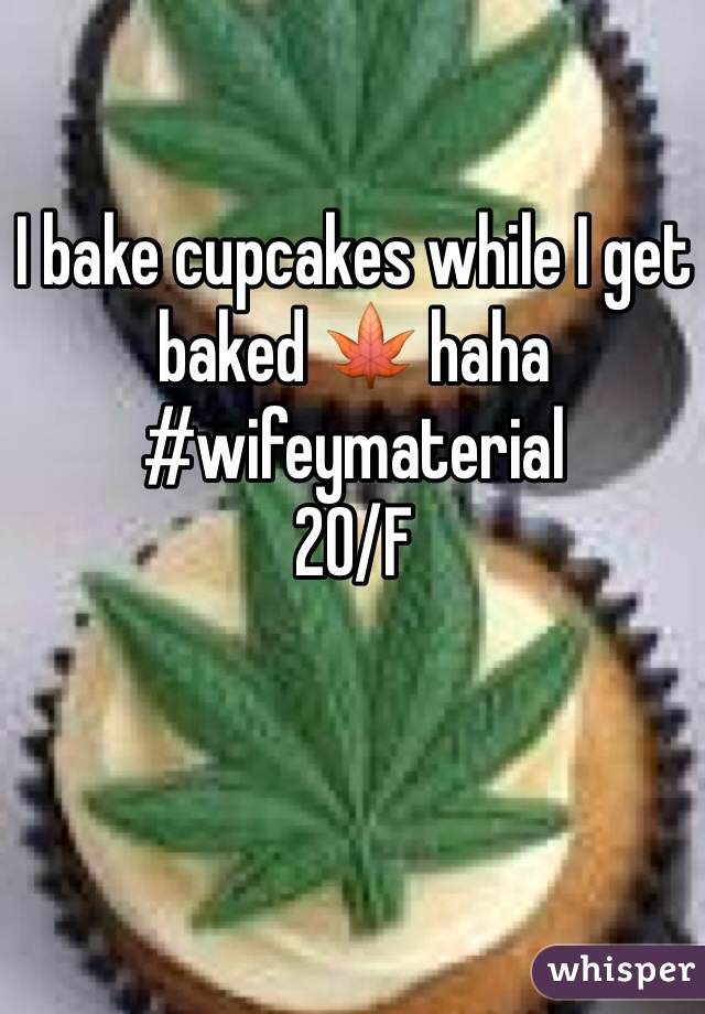 I bake cupcakes while I get baked 🍁 haha #wifeymaterial  20/F