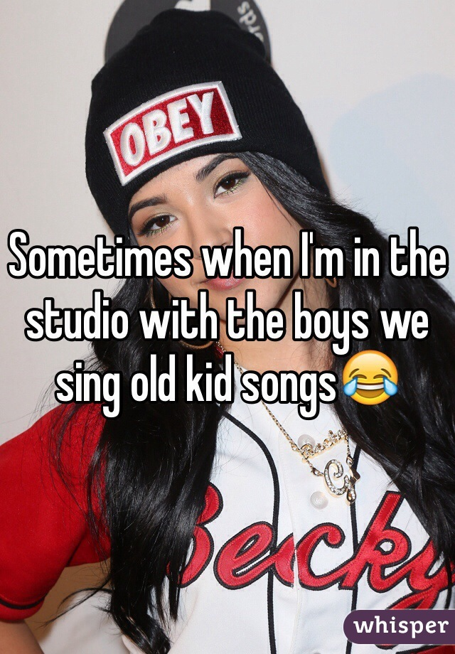 Sometimes when I'm in the studio with the boys we sing old kid songs😂