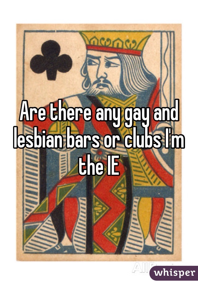 Are there any gay and lesbian bars or clubs I'm the IE
