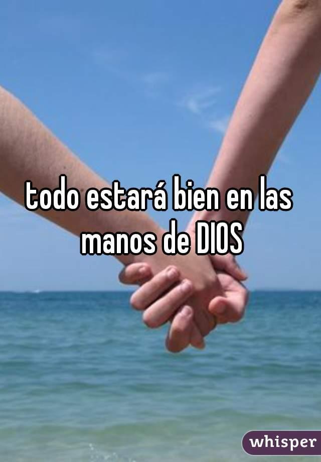 todo estará bien en las manos de DIOS
