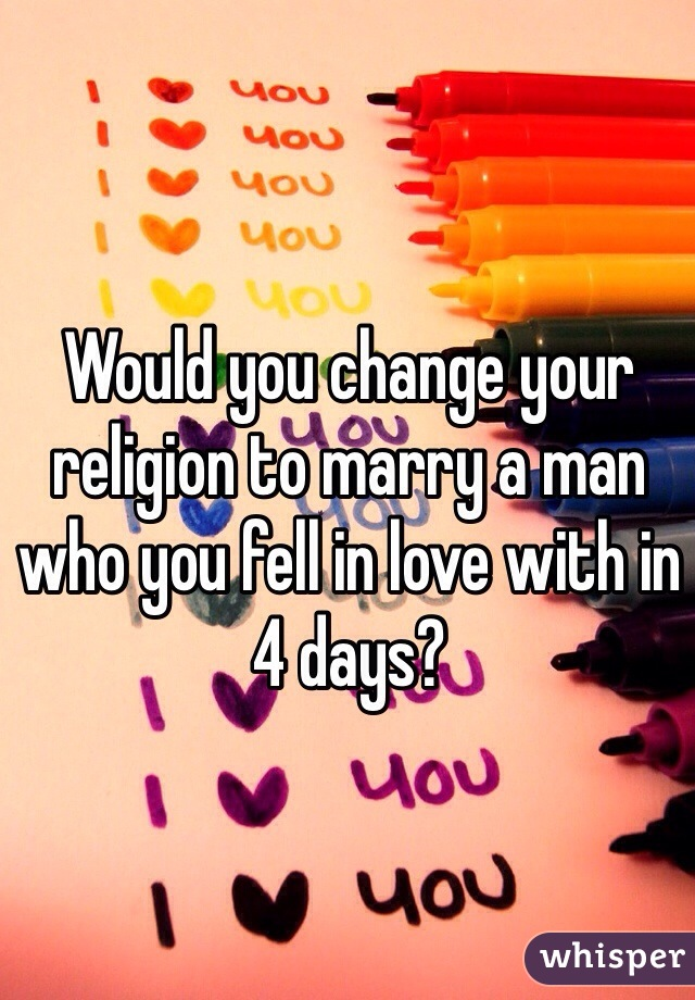 Would you change your religion to marry a man who you fell in love with in 4 days?